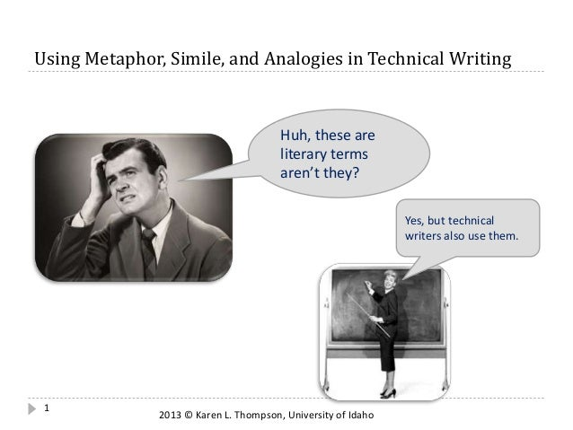 Using Metaphor, Simile, and Analogies in Technical Writing  1  Huh, these are  literary terms  aren't they?  Yes, but tech...