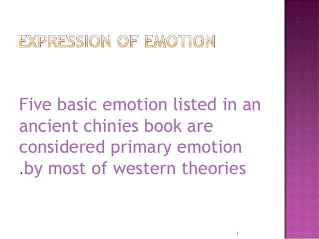 Five basic emotion listed in an ancient chinies book are considered primary emotion .by most of western theories  1