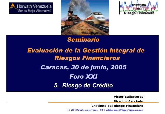 Seminario: Evaluación de la Gestión Integral de Riesgos Financieros: 5. Riesgo de Crédito 2