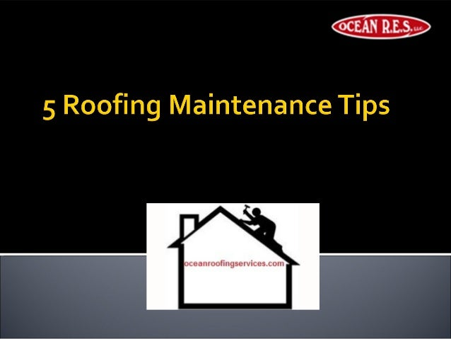 5 roofing maintenance tips by ocean roofing services res - Important tips roof maintenance ...