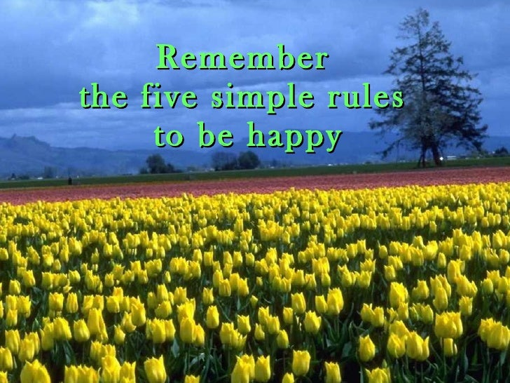 Remember  the five simple rules  to be happy