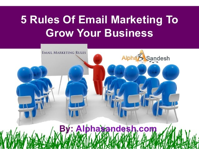 5 Rules Of Email Marketing ToGrow Your BusinessBy: Alphasandesh.com