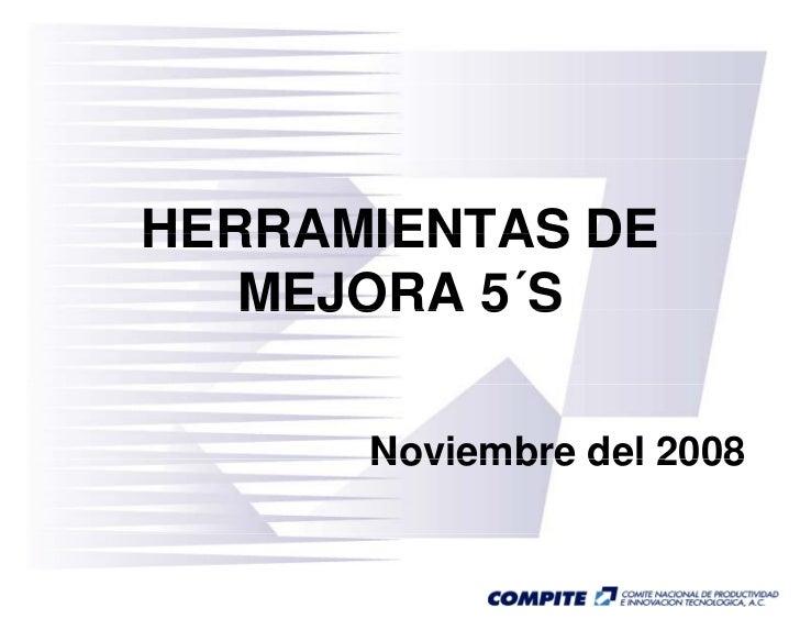 HERRAMIENTAS DE   MEJORA 5 S          5´S      Noviembre del 2008