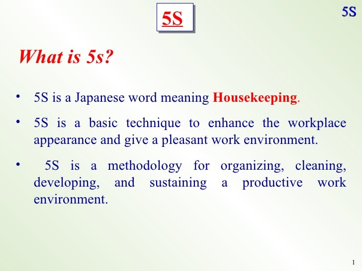 <ul><li>5S is a Japanese word meaning  Housekeeping . </li></ul><ul><li>5S is a basic technique to enhance the workplace a...