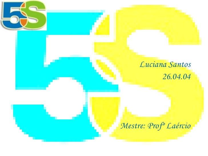 <ul><li>Luciana Santos </li></ul><ul><li>26.04.04 </li></ul><ul><li>Mestre: Profº Laércio </li></ul>