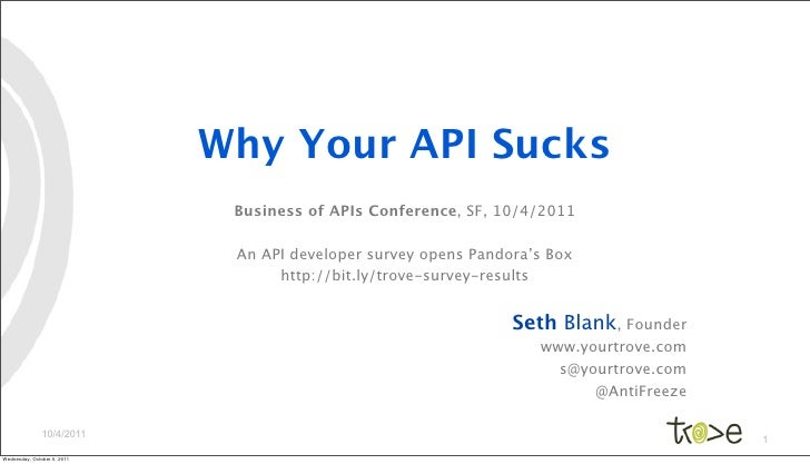 Why Your API Sucks                              Business of APIs Conference, SF, 10/4/2011                              An...