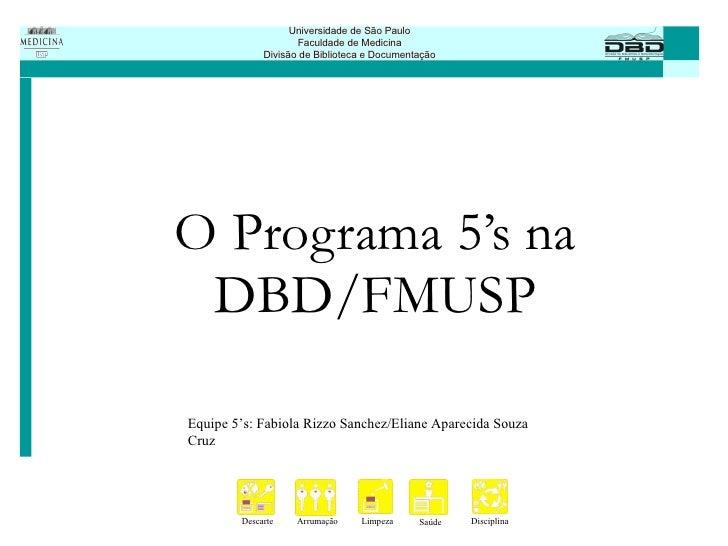 O Programa 5's na DBD/FMUSP Equipe 5's: Fabiola Rizzo Sanchez/Eliane Aparecida Souza Cruz
