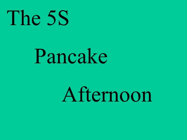 The 5S Pancake  Afternoon