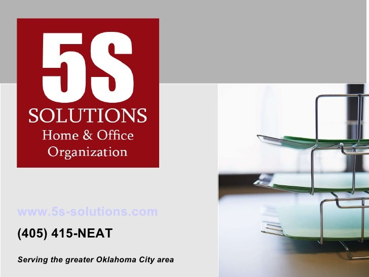 www.5s-solutions.com (405) 415-NEAT Serving the greater Oklahoma City area