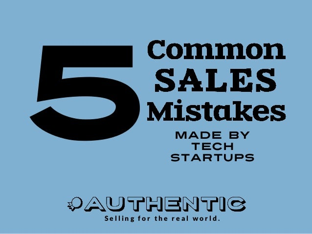 5 sales mistakes tech startups make  by Authentic