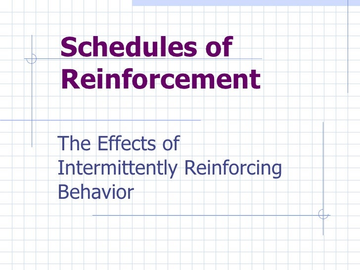 Schedules of Reinforcement The Effects of Intermittently Reinforcing Behavior