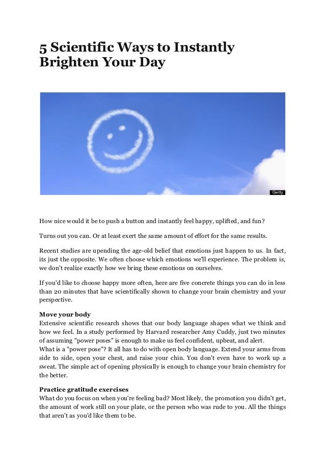 5 Scientific Ways to Instantly Brighten Your Day How nice would it be to push a button and instantly feel happy, uplifted,...