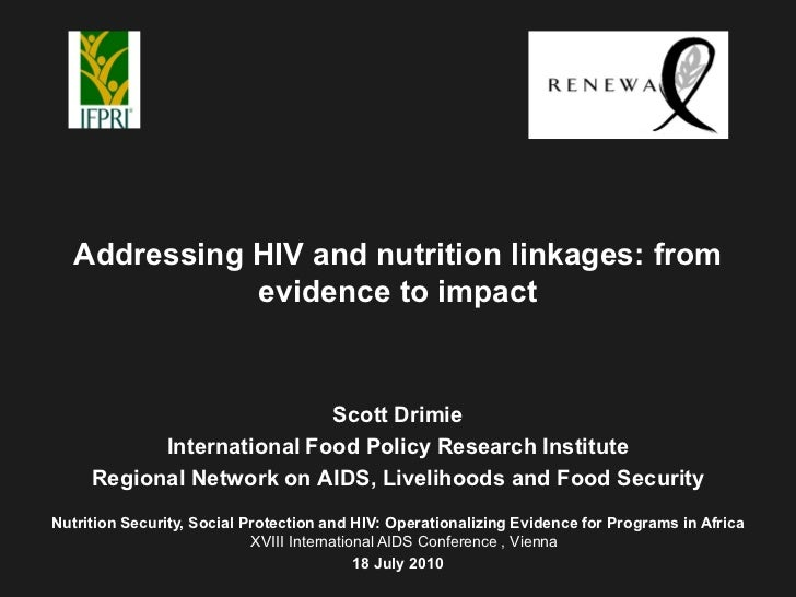 Addressing HIV and nutrition linkages: from              evidence to impact                           Scott Drimie        ...