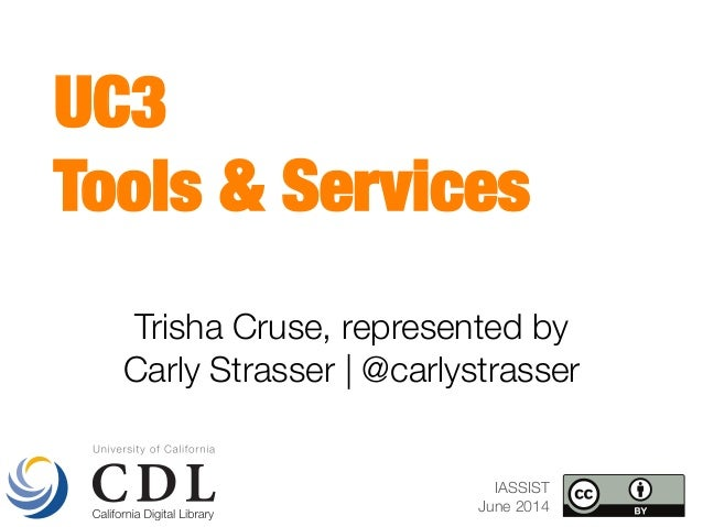 Trisha Cruse, represented by  Carly Strasser | @carlystrasser UC3  Tools & Services  IASSIST June 2014