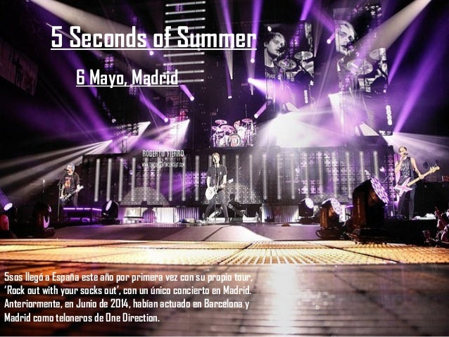 5 Seconds of Summer 6 Mayo, Madrid 5sos llegó a España este año por primera vez con su propio tour, 'Rock out with your so...