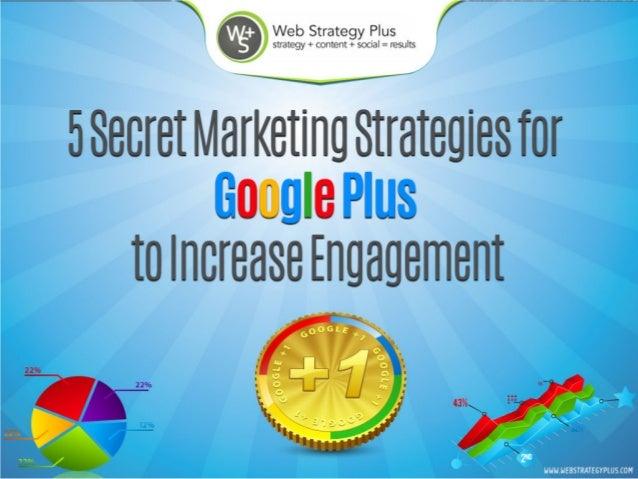 5 Secret Marketing Strategies for Google Plus to Increase Engagement