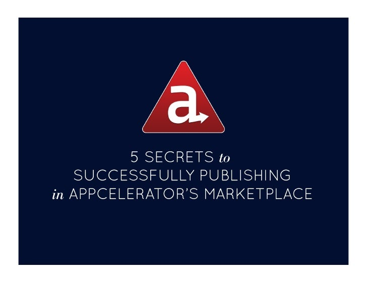 5 Secrets to Successfully Publishing in Appcelerator's Marketplace