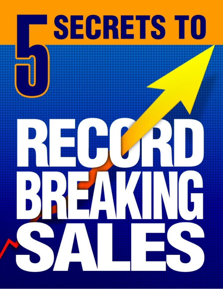 5 Secrets to Record Breaking Sales5 Secrets to Record Breaking SalesThe principle mission of the professional salesperson ...