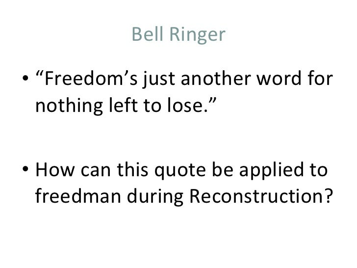 "Bell Ringer <ul><li>"" Freedom's just another word for nothing left to lose."" </li></ul><ul><li>How can this quote be appli..."
