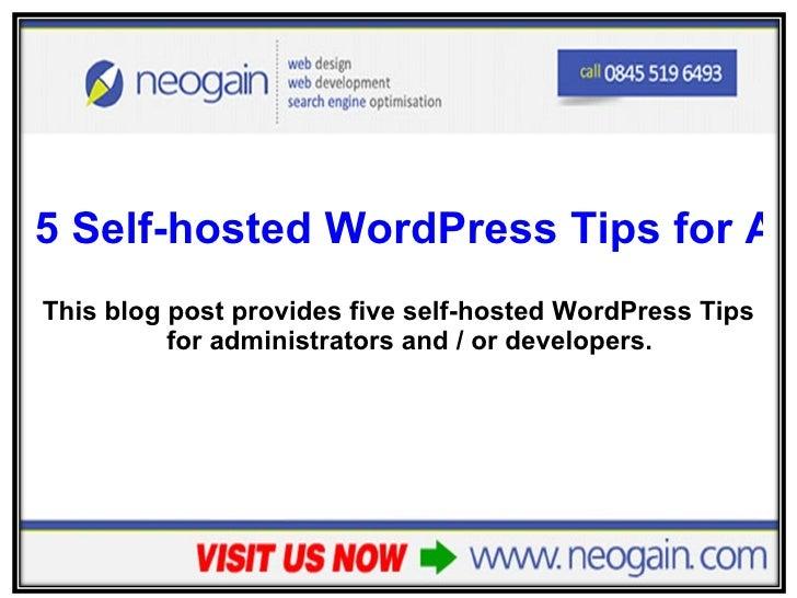 <ul><li>5 Self-hosted WordPress Tips for Administrators </li></ul><ul><li>This blog post provides five self-hosted WordPre...