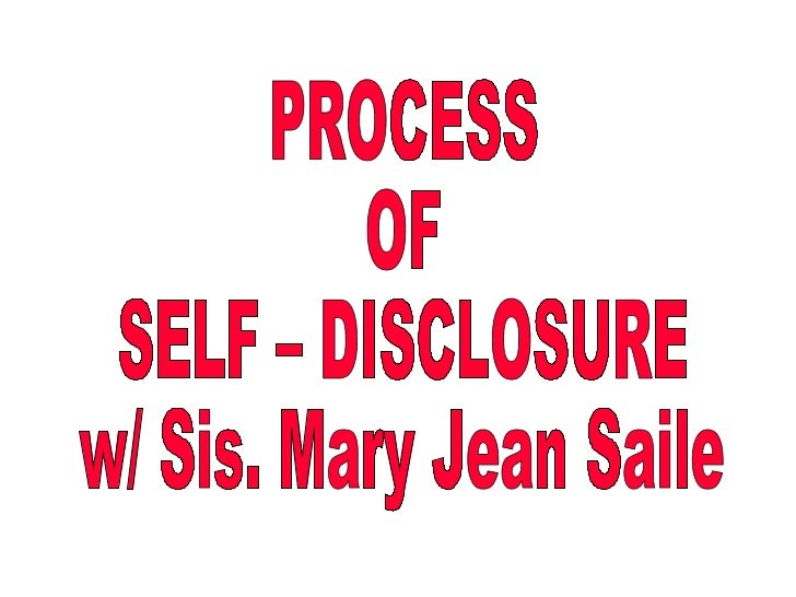 PROCESS OF SELF – DISCLOSURE w/ Sis. Mary Jean Saile