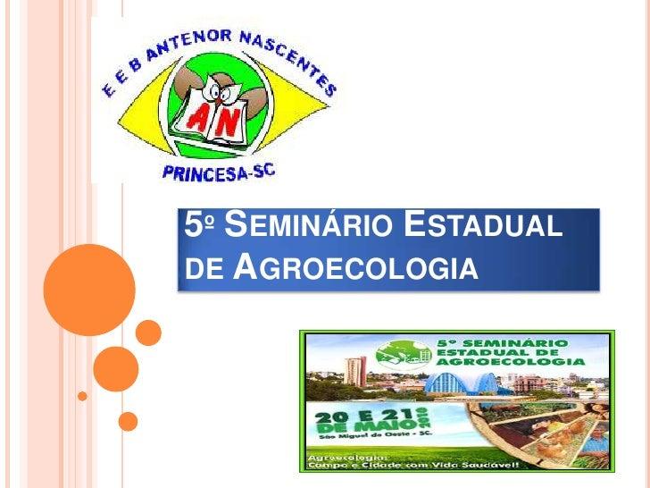 5º Seminário Estadual de Agroecologia<br />