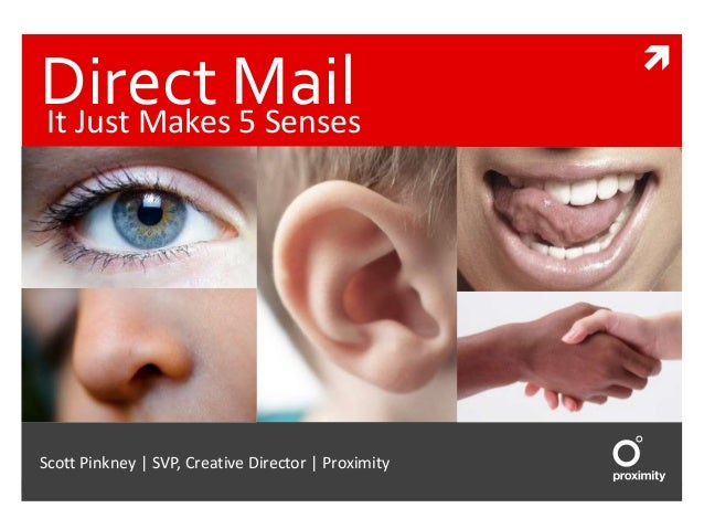 Direct Mail It Just Makes 5 Senses  Scott Pinkney | SVP, Creative Director | Proximity  