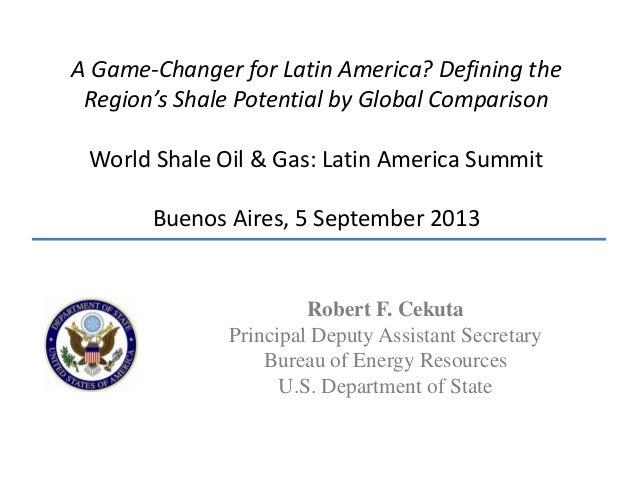 A Game-Changer for Latin America? Defining the Region's Shale Potential by Global Comparison World Shale Oil & Gas: Latin ...