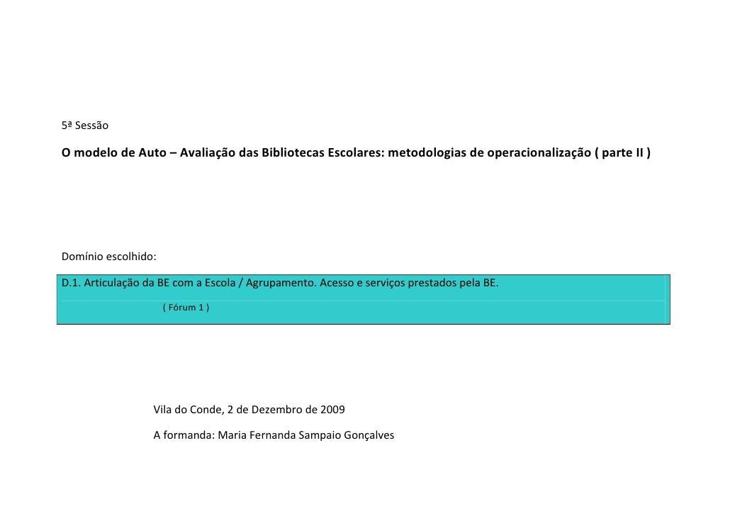 5ª Sessão  O modelo de Auto – Avaliação das Bibliotecas Escolares: metodologias de operacionalização ( parte II )     Domí...