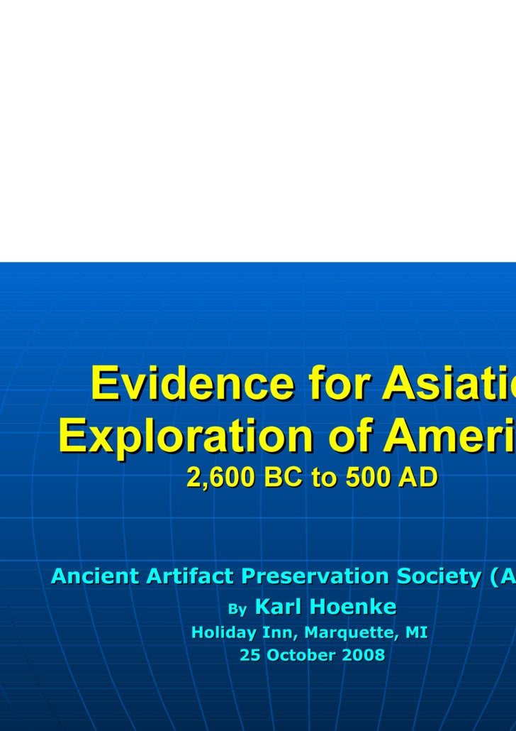 Evidence for Asiatic Exploration of America 2,600 BC to 500 AD Ancient Artifact Preservation Society (AAPS) By  Karl Hoenk...