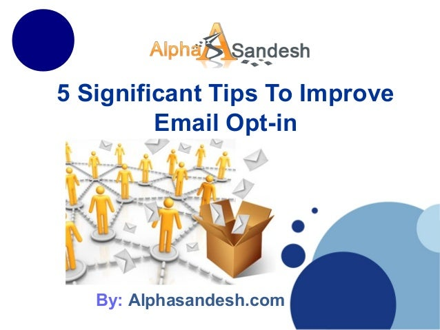 5 Significant Tips To ImproveEmail Opt-inBy: Alphasandesh.com