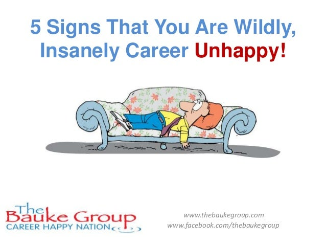 5 Signs That You Are Wildly, Insanely Career Unhappy!                 www.thebaukegroup.com              www.facebook.com/...
