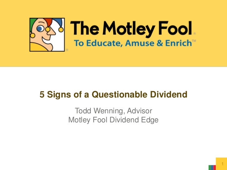 5 Signs of a Questionable Dividend<br />Todd Wenning, Advisor<br />Motley Fool Dividend Edge<br />1<br />