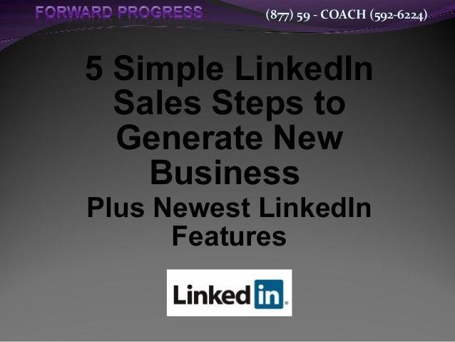 (877) 59 - COACH (592-6224)5 Simple LinkedInSales Steps toGenerate NewBusinessPlus Newest LinkedInFeatures