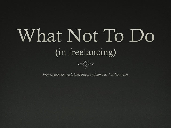 What Not To Do (In Freelancing)