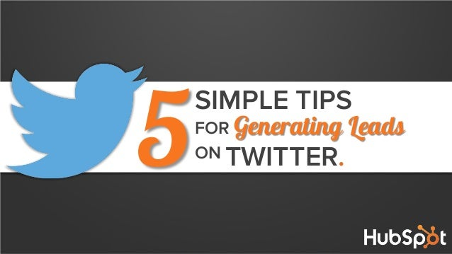 SIMPLE TIPS 5 Generating Leads TWITTER. FOR ON