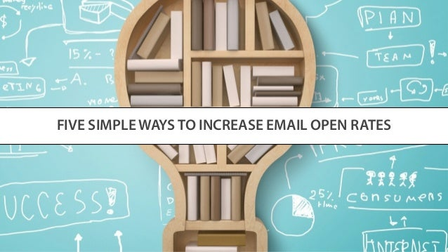 FIVE SIMPLE WAYS TO INCREASE EMAIL OPEN RATES