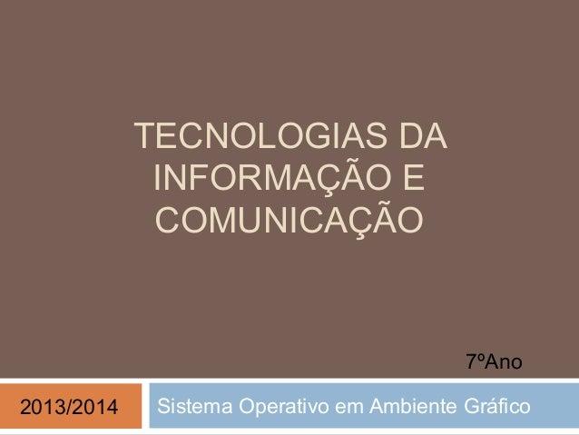TECNOLOGIAS DA INFORMAÇÃO E COMUNICAÇÃO Sistema Operativo em Ambiente Gráfico2013/2014 7ºAno