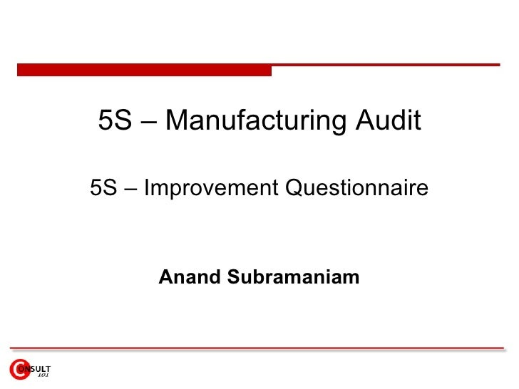 5S – Manufacturing Audit 5S – Improvement Questionnaire Anand Subramaniam