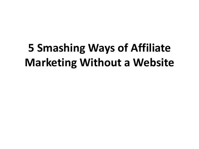5 Smashing Ways of Affiliate Marketing Without a Website