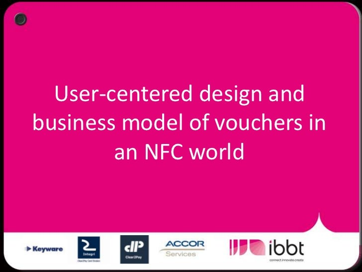 User-centred design in the NFC-Voucher project - Karin Slegers & Verónica Donoso (IBBT-CUO-KULeuven)
