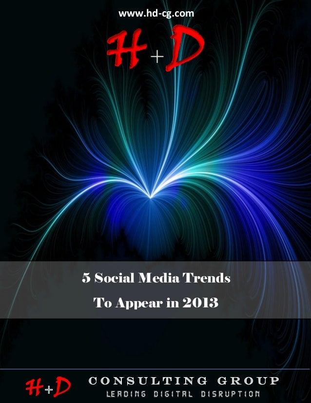 www.hd-cg.com                     HD                    5 SOCIAL MEDIA TRENDS TO APPEAR IN 2013                 5 Social M...