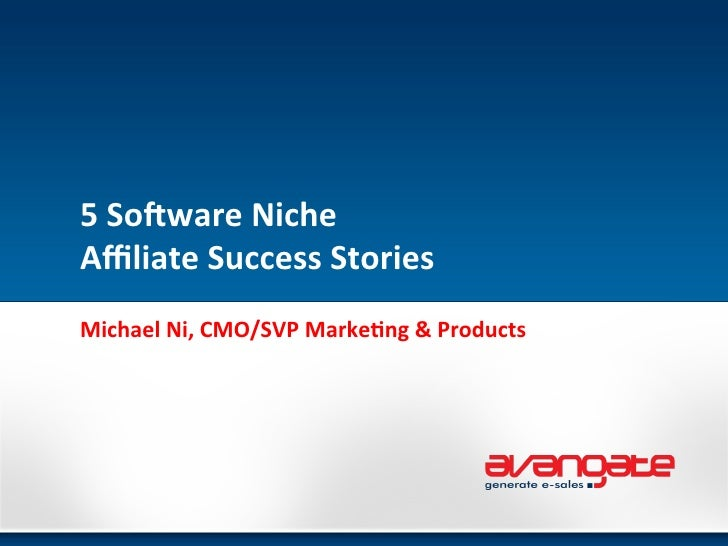 5	  So%ware	  Niche	  	  Affiliate	  Success	  Stories	  Michael	  Ni,	  CMO/SVP	  Marke<ng	  &	  Products