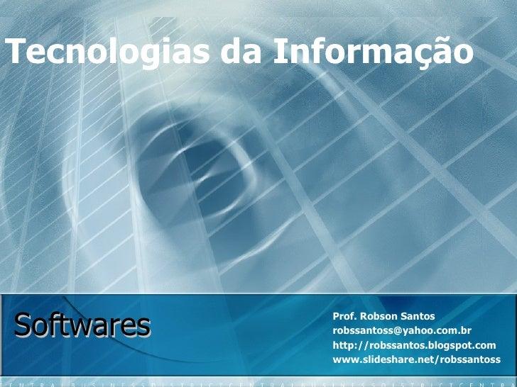 Softwares Prof. Robson Santos robssantoss@yahoo.com.br  http://robssantos.blogspot.com www.slideshare.net/robssantoss Tecn...