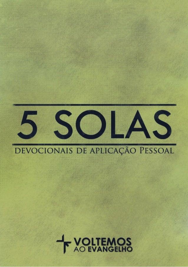 Cinco Solas  Equipe Voltemos ao Evangelho.  Primeira edição: Novembro de 2010.  Todos os direitos desta publicação estão d...