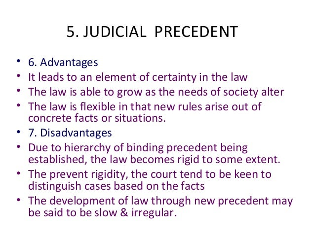 certainty and flexibility in judicial precedent It has the flexibility to refuse to follow an earlier case when it appears right to do advantages and disadvantages of judicial precedent advantages certainty.