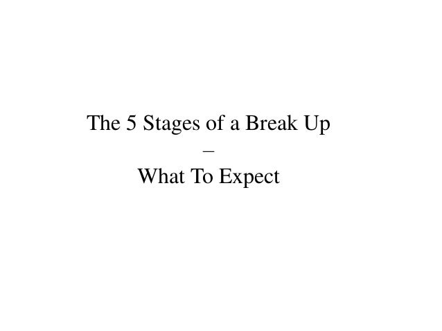 The 5 Stages of a Break Up            –     What To Expect