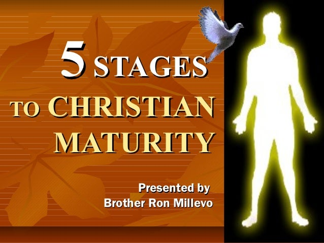 5 STAGESTO CHRISTIAN  MATURITY           Presented by     Brother Ron Millevo
