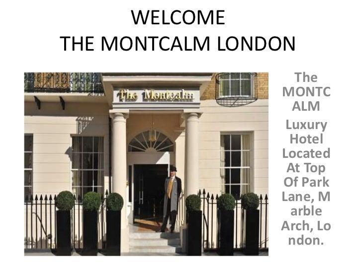 WELCOMETHE MONTCALM LONDON                    The                 MONTC                   ALM                  Luxury     ...