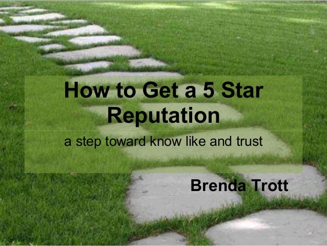 How to Get a 5 Star Reputation a step toward know like and trust Brenda Trott